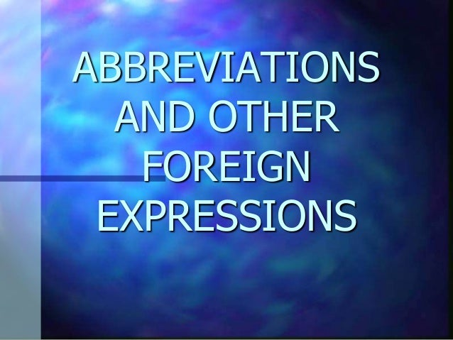 ABBREVIATIONS  AND OTHER   FOREIGN EXPRESSIONS