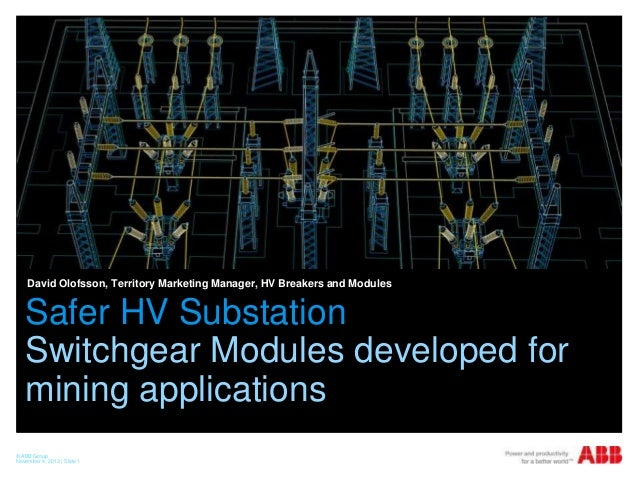 David Olofsson, Territory Marketing Manager, HV Breakers and Modules  Safer HV Substation Switchgear Modules developed for...