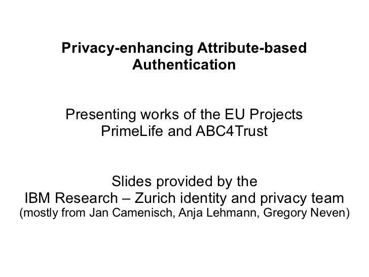 Privacy-enhancing Attribute-based                 Authentication       Presenting works of the EU Projects            Prim...
