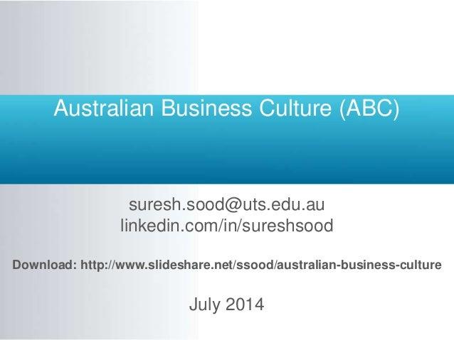Australian Business Culture (ABC) suresh.sood@uts.edu.au linkedin.com/in/sureshsood Download: http://www.slideshare.net/ss...