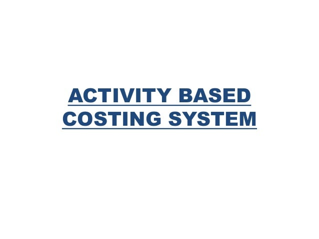 ACTIVITY BASED COSTING SYSTEM