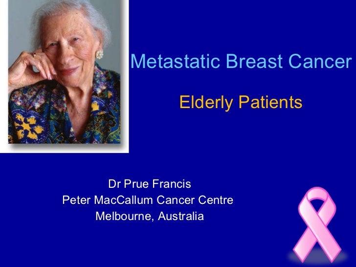 Metastatic Breast Cancer Elderly Patients Dr Prue Francis Peter MacCallum Cancer Centre  Melbourne, Australia