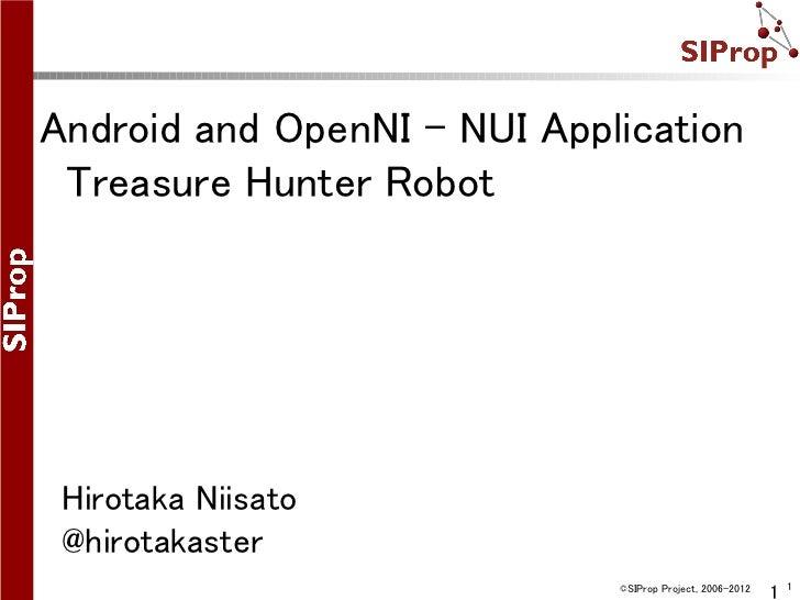 Android and OpenNI - NUI Application Treasure Hunter Robot Hirotaka Niisato @hirotakaster                                 ...