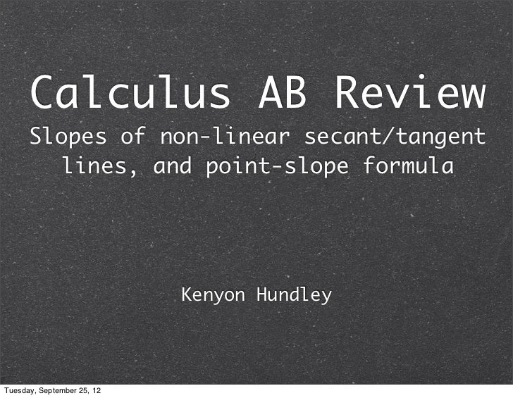 Calculus AB Review      Slopes of non-linear secant/tangent        lines, and point-slope formula                         ...