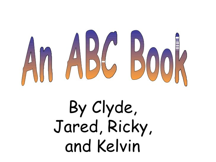An ABC Book By Clyde, Jared, Ricky, and Kelvin