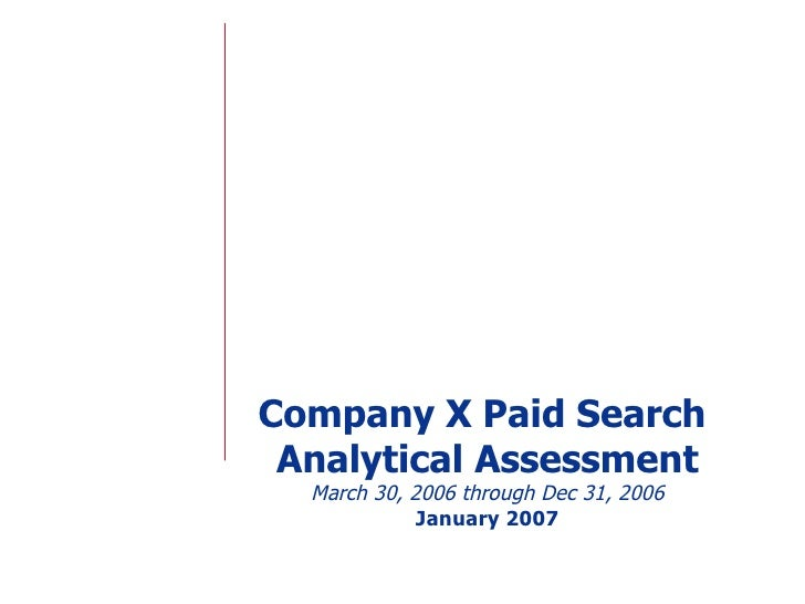 Company X Paid Search  Analytical Assessment March 30, 2006 through Dec 31, 2006 January 2007