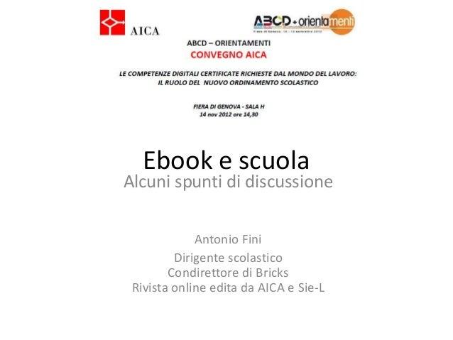 Ebook e scuolaAlcuni spunti di discussione             Antonio Fini         Dirigente scolastico        Condirettore di Br...