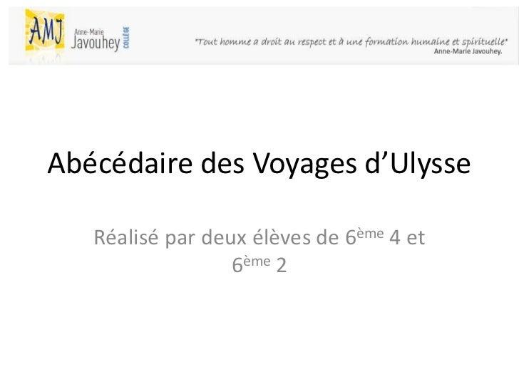 Abécédaire des Voyages d'Ulysse   Réalisé par deux élèves de 6ème 4 et                  6ème 2
