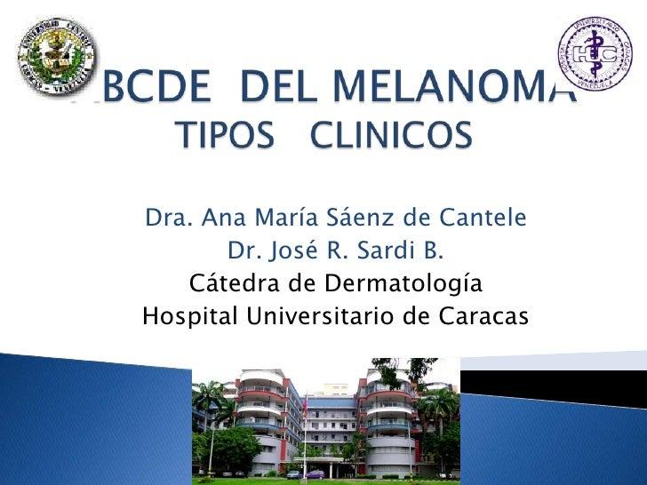 ABCDE  DEL MELANOMA TIPOS   CLINICOS<br />Dra. Ana María Sáenz de Cantele<br />Dr. José R. Sardi B.<br />Cátedra de Dermat...