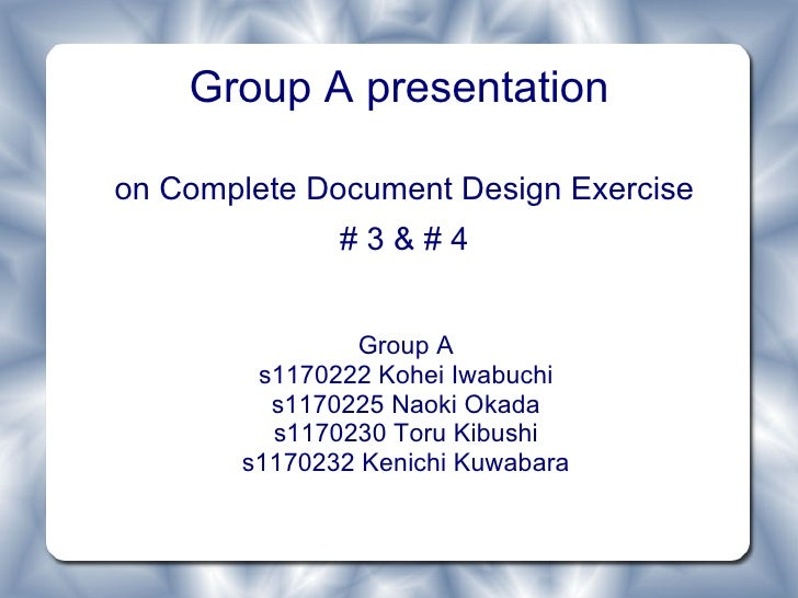 Group A presentation  on Complete Document Design Exercise               #3&#4                  Group A         s1170222 K...