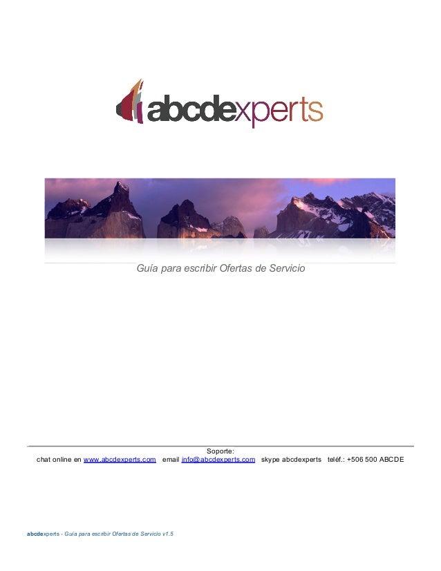 Guía para escribir Ofertas de Servicio Soporte: chat online en www.abcdexperts.com email info@abcdexperts.com skype abcdex...