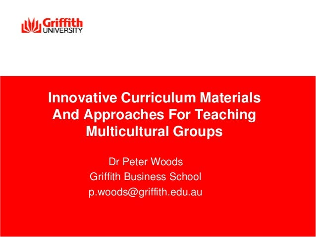 Innovative Curriculum Materials And Approaches For Teaching     Multicultural Groups         Dr Peter Woods     Griffith B...