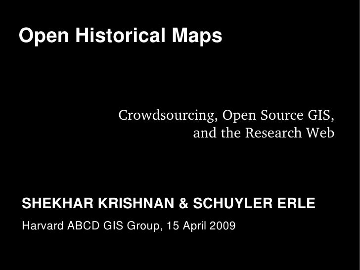Open Historical Maps                   Crowdsourcing, Open Source GIS,                           and the Research Web    S...