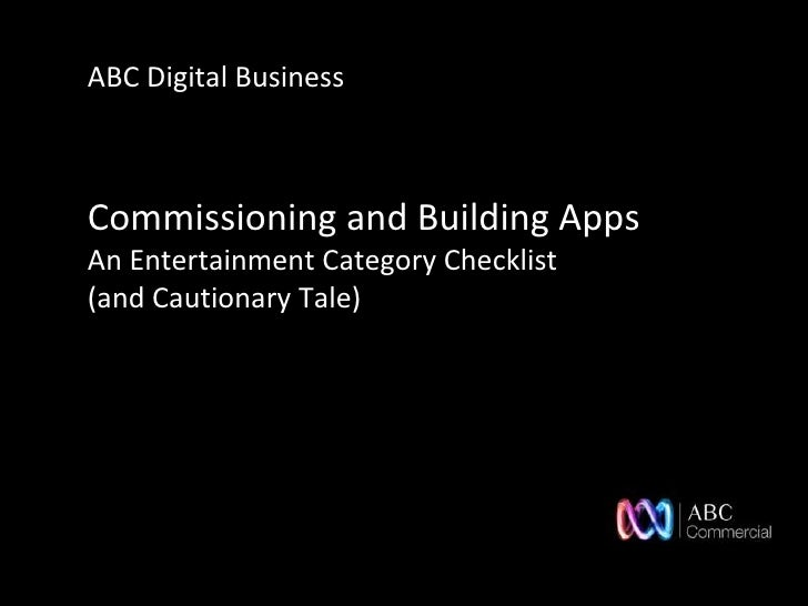 ABC Digital BusinessCommissioning and Building AppsAn Entertainment Category Checklist(and Cautionary Tale)