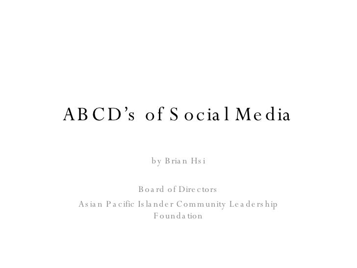 ABCD's of Social Media by Brian Hsi Board of Directors Asian Pacific Islander Community Leadership Foundation