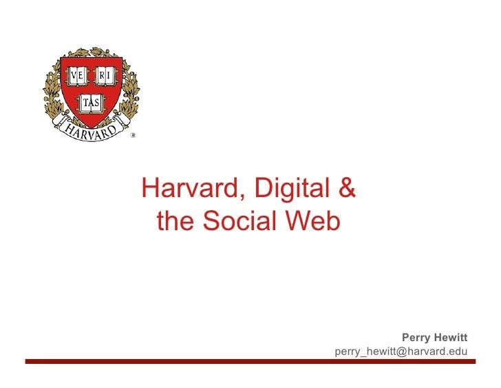 Harvard, Digital &  the Social Web                                 Perry Hewitt                 perry_hewitt@harvard.edu