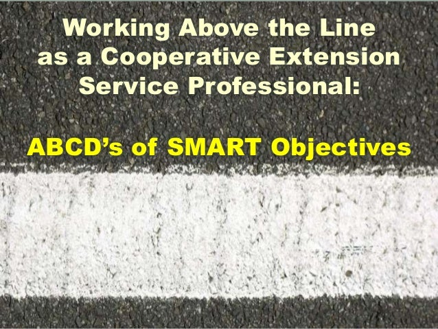 Working Above the Line as a Cooperative Extension Service Professional: ABCD's of SMART Objectives