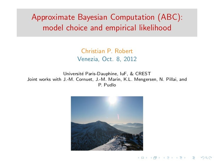 Approximate Bayesian Computation (ABC):    model choice and empirical likelihood                        Christian P. Rober...