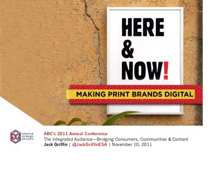 ABC's 2011 Annual ConferenceThe Integrated Audience—Bridging Consumers, Communities & ContentJack Griffin | @JackGriffinES...