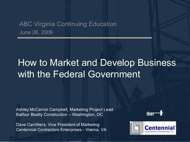 ABC Virginia Continuing Education June 26, 2009  How to Market and Develop Business with the Federal Government  Ashley Mc...