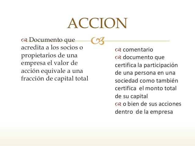  ACCION  comentario  documento que certifica la participación de una persona en una sociedad como también certifica e...