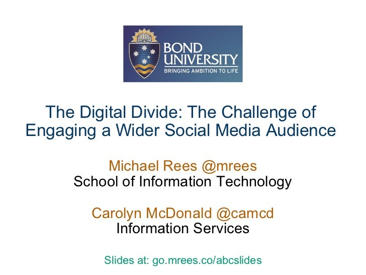 The Digital Divide: The Challenge of Engaging a Wider Social Media Audience Michael Rees @mrees School of Information Tech...