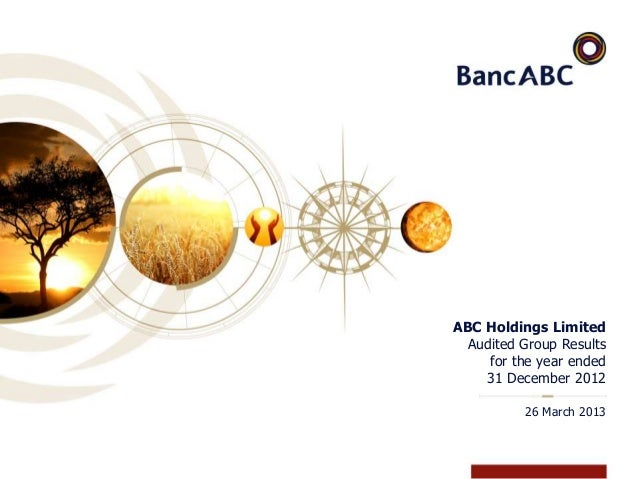 ABC Holdings LimitedAudited Group Resultsfor the year ended31 December 201226 March 2013