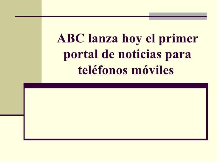 Abc Lanza Hoy El Primer Portal De Noticias
