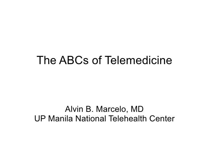 The ABCs of Telemedicine Alvin B. Marcelo, MD UP Manila National Telehealth Center