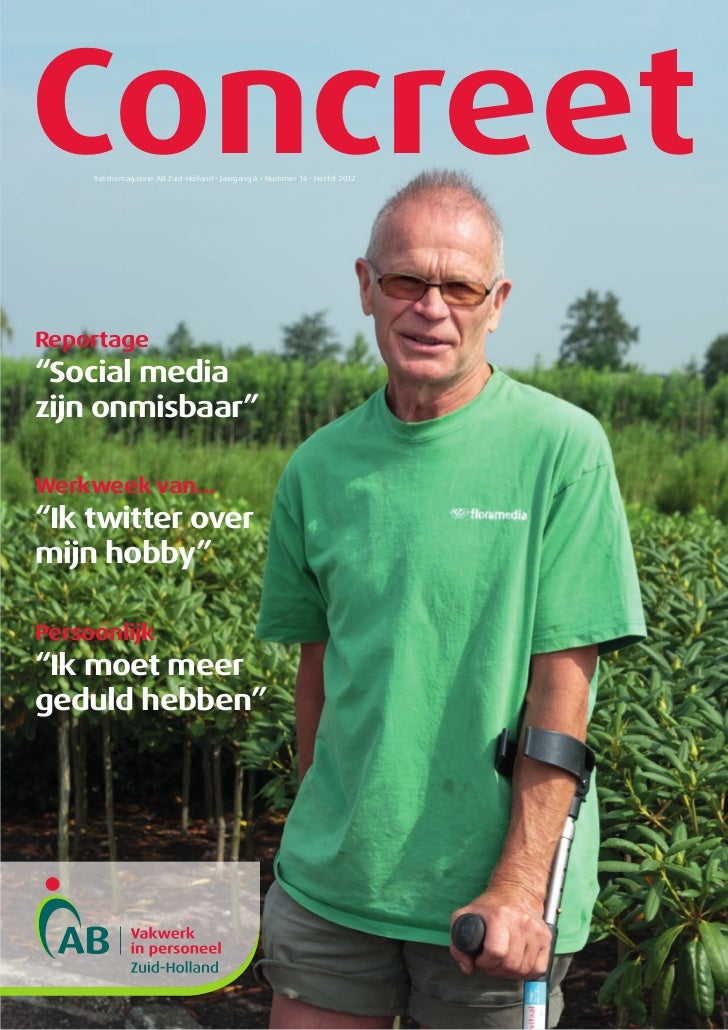 """Concreet     Relatiemagazine AB Zuid-Holland • Jaargang 6 • Nummer 16 • Herfst 2012Reportage""""Social mediazijn onmisbaar""""We..."""