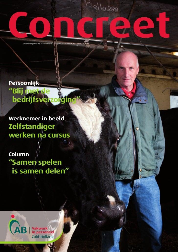 """Concreet     Relatiemagazine AB Zuid-Holland • Jaargang 6 • Nummer 14 • Voorjaar 2012Persoonlijk""""Blij met de bedrijfsverzo..."""