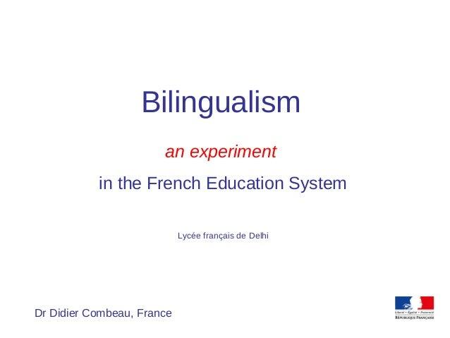 Dr Didier Combeau, FranceBilingualisman experimentin the French Education SystemLycée français de Delhi