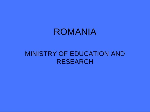 ROMANIAMINISTRY OF EDUCATION ANDRESEARCH