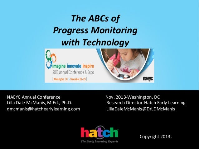 The	   ABCs	   of	    Progress	   Monitoring	   	    with	   Technology  NAEYC	   Annual	   Conference	   	   	   	   	   ...
