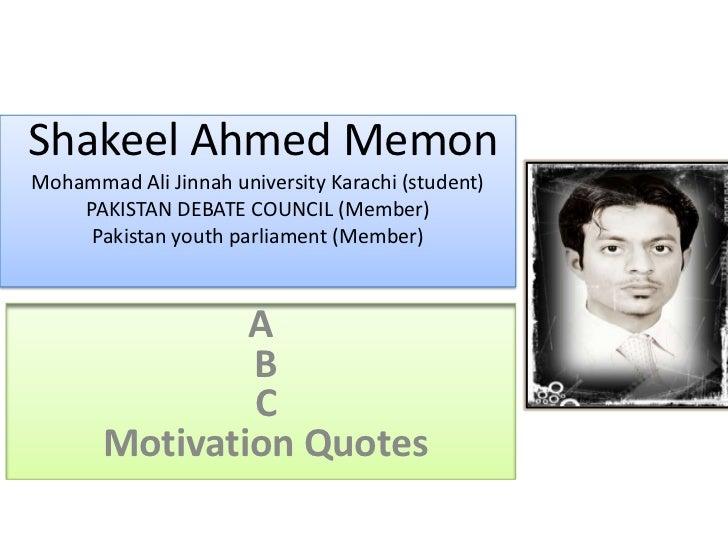 Shakeel Ahmed MemonMohammad Ali Jinnah university Karachi (student)    PAKISTAN DEBATE COUNCIL (Member)     Pakistan youth...