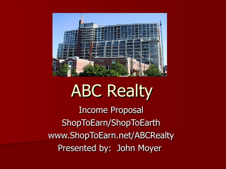 ABC Realty Income Proposal ShopToEarn/ShopToEarth www.ShopToEarn.net/ABCRealty Presented by:  John Moyer