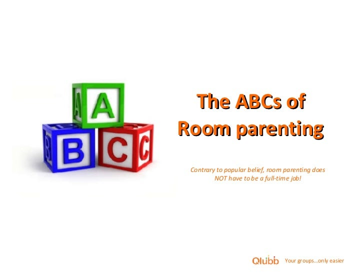 The ABCs of Room parenting Contrary to popular belief, room parenting does NOT have to be a full-time job!