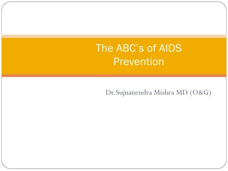 Dr.Sujnanendra Mishra MD (O&G) The ABC's of AIDS  Prevention