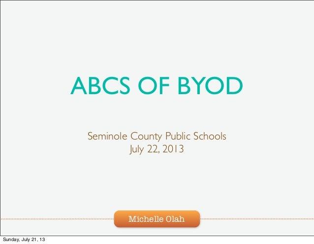 Michelle Olah ABCS OF BYOD Seminole County Public Schools July 22, 2013 Sunday, July 21, 13