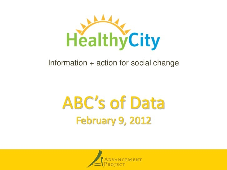 Information + action for social change    ABC's of Data        February 9, 2012