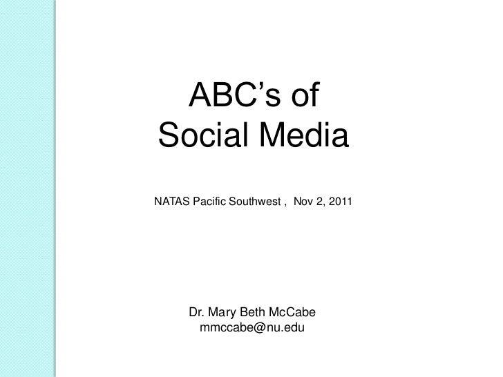 ABC's ofSocial MediaNATAS Pacific Southwest , Nov 2, 2011      Dr. Mary Beth McCabe       mmccabe@nu.edu