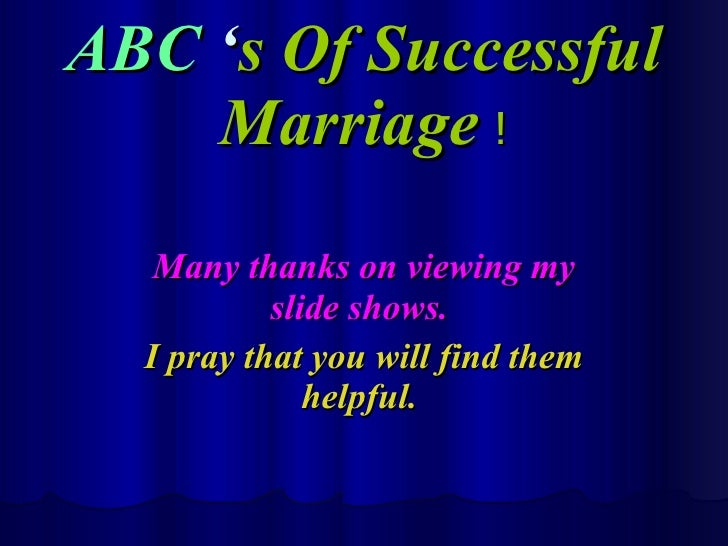 ABC 's Of Successful     Marriage !     Many thanks on viewing my            slide shows.   I pray that you will find them...