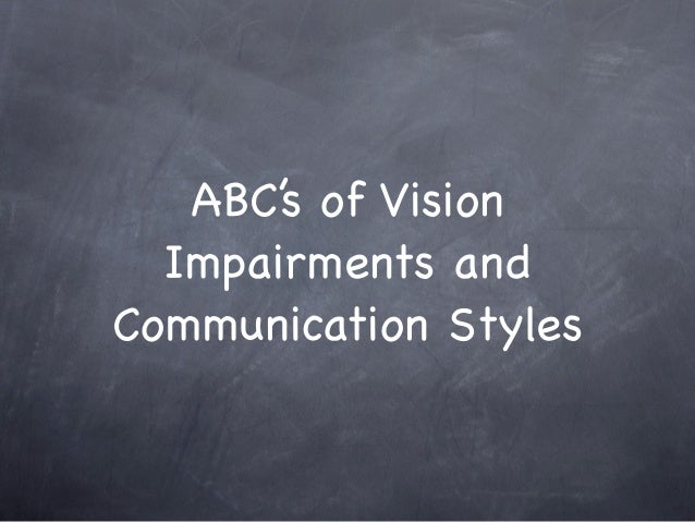 ABC's of Vision  Impairments andCommunication Styles