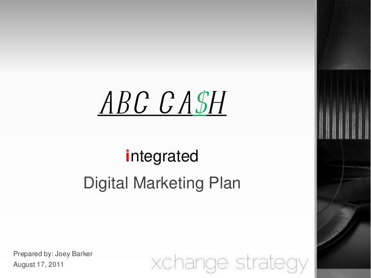 ABC CA $ H i ntegrated Digital Marketing Plan Prepared by: Joey Barker August 17, 2011