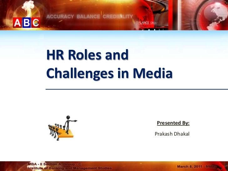 HR Roles andChallenges in Media                Presented By:                Prakash Dhakal