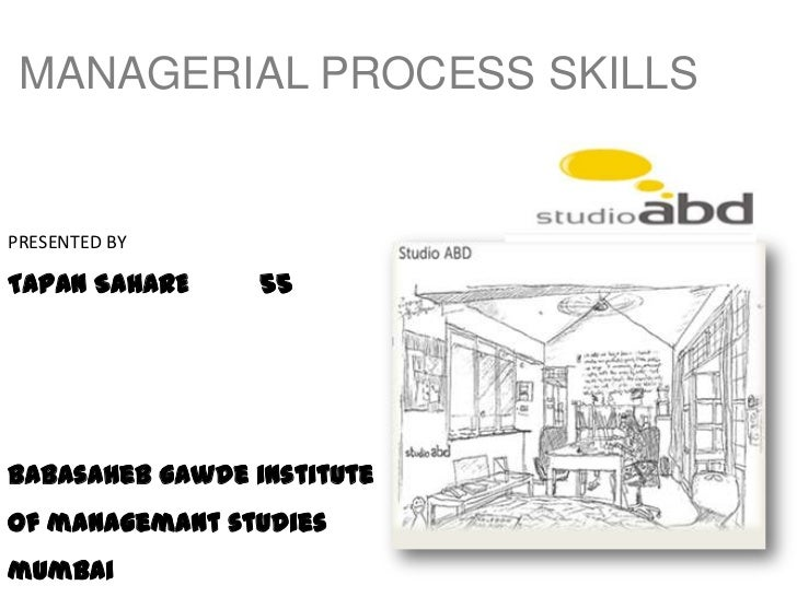 MANAGERIAL PROCESS SKILLS<br />PRESENTED BY<br />TAPAN SAHARE         55<br />Babasahebgawde institute of managemant studi...