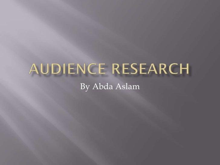 Abda aslam audience research