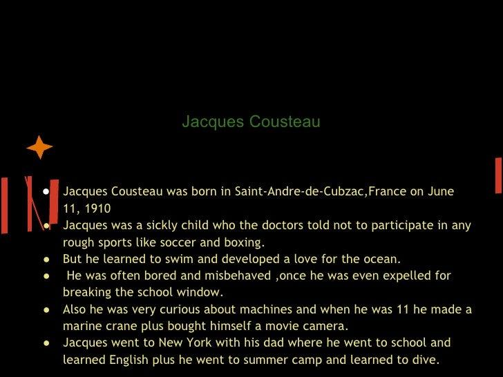 Jacques Cousteau's chiho                      Jacques Cousteau● Jacques Cousteau was born in Saint-Andre-de-Cubzac,France...