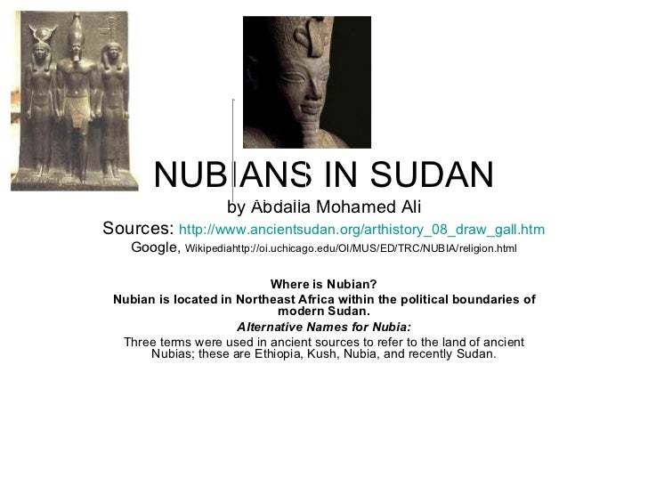 NUBIANS IN SUDAN by Abdalla Mohamed Ali Sources:  http://www.ancientsudan.org/arthistory_08_draw_gall.htm Google,  Wikiped...