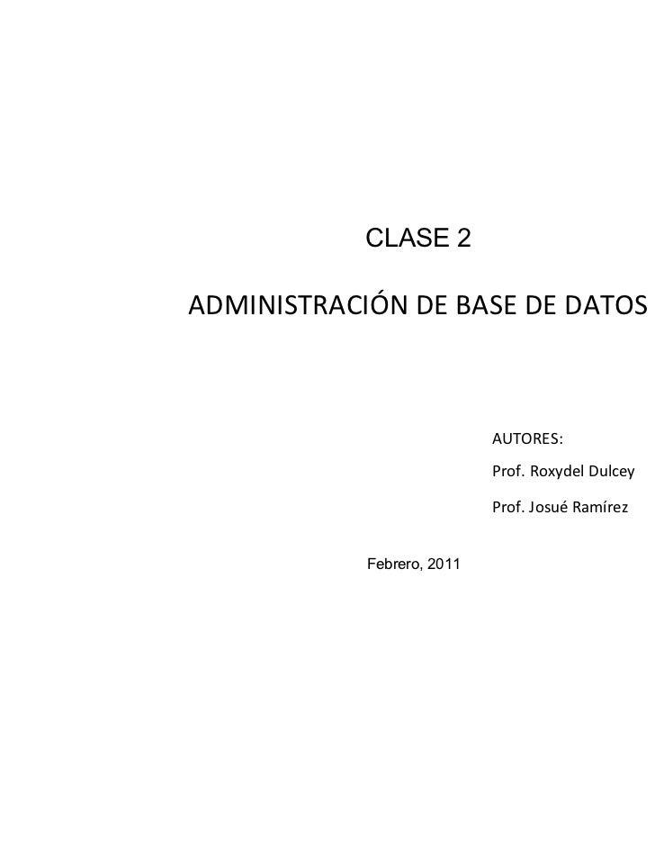 CLASE 2ADMINISTRACIÓN DE BASE DE DATOS                            AUTORES:                            Prof. Roxydel Dulcey...